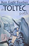 img - for A Toltec Path: A User's Guide to the Teachings of Don Juan Matus, Carlos Castaneda, and Other Toltec Seers book / textbook / text book
