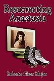 Resurrecting Anastasia