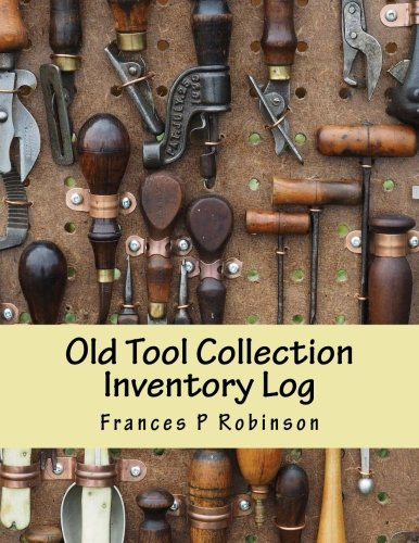 Old Tool Collection Inventory Log: Keep track of your collectible Tools in the Old Tool Collection Inventory Log. Save up to 1000 Old Tools in one convenient book.