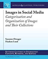 Images in Social Media: Categorization and Organization of Images and Their Collections Front Cover