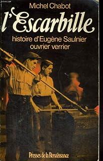 L'Escarbille : histoire d'Eugène Saulnier, ouvrier verrier, Chabot, Michel