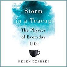 Storm in a Teacup: The Physics of Everyday Life Audiobook by Helen Czerski Narrated by Chloe Massey