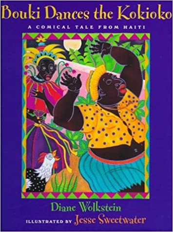Bouki Dances the Kokioko: A Comical Tale from Haiti: Diane Wolkstein