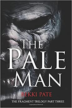 The Pale Man: The Fragment Trilogy Part Three