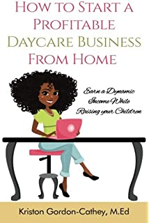 Image result for How to Start a Profitable Daycare Business from Home: Earn a Dynamic Income While Raising your Children