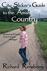 City Slicker's Guide to the Amish Country: Stories and Poems from Fairview, Michigan
