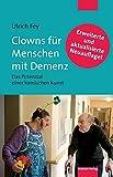 Clowns für Menschen mit Demenz. Das Potenzial einer komischen Kunst