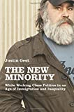 "Justin Gest, ""The New Minority: White Working Class Politics in an Age of Immigration and Inequality"" (Oxford UP, 2016)"