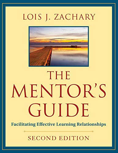 The Mentor's Guide: Facilitating Effective Learning Relationships (Mentor Guide)