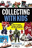 Collecting With Kids: How To Inspire, Intrigue and Guide the Young Collector