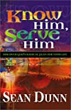 img - for Know Him, Serve Him: Discover God's Radical Plan for Your Life book / textbook / text book