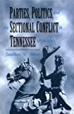 Parties, Politics, and the Sectional Conflict in Tennessee, 1832-1861, Jonathan M. Atkins, 0870499505