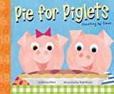 Pie for Piglets, Michael Dahl, 1404809430