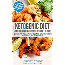 Keto: 50 Mediterranean Inspired Keto Diet Recipes - Quick and Easy Ketogenic Diet Recipes For Fast Weight Loss