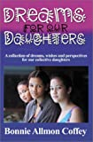Dreams for Our Daughters, Bonnie Allmon Coffey, 059501173X