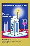 Water Then Milk Because of Wine, Steven Cheairs, 0595176658
