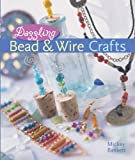 Dazzling Bead and Wire Crafts, Mickey Baskett, 1402714459