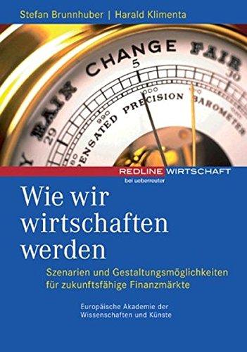 Wie wir wirtschaften werden: Szenarien und Gestaltungsmöglichkeiten für zukunftsfähige Finanzmärkte