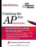 Cracking the Advanced Placement Spanish, 2004-2005, Princeton Review Staff, 0375763899