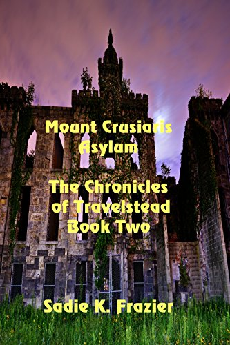 Mount Crusiaris Asylum (The Chronicles of Travelstead Book 2) by [Frazier, Sadie K.]