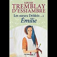 Les soeurs Deblois, tome 2: Émilie (French Edition)