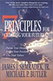 7 Principles for Creating Your Future, Michael P. Butler and James J. Semradek, 189000992X