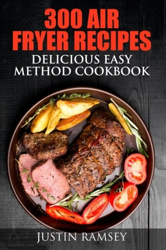 300 Air Fryer Recipes: Delicious Easy Method Cookbook