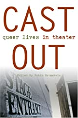 Cast Out: Queer Lives in Theater (Triangulations: Lesbian/Gay/Queer Theater/Drama/Performance) Paperback