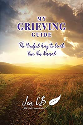 My Grieving Guide The Mindful Way To Create Your New Normal By Cb