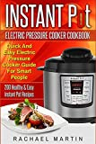 Instant Pot Electric Pressure Cooker Cookbook: Quick And Easy Electric Pressure Cooker Guide For Smart People - 200 Healthy & Easy Instant Pot Recipes