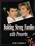 Building Strong Families with Proverbs, John L. Kachelman, 0891371419