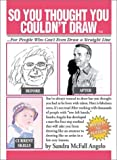 So You Thought You Couldn't Draw, Sandra McFall Angelo, 1887823344