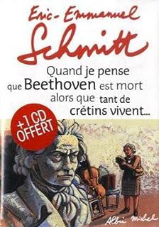 Quand je pense que Beethoven est mort alors que tant de crétins vivent..., Schmitt, Éric-Emmanuel