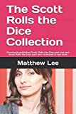 The Scott Rolls the Dice Collection: Previously published Scott Rolls the Dice part one and Scott Rolls the Dice part two combined in one book
