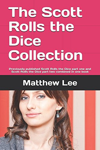 The Scott Rolls the Dice Collection: Previously published Scott Rolls the Dice part one and Scott Rolls the Dice part two combined in one book by Independently published