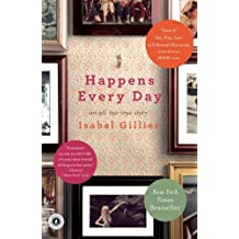 Happens Every Day: An All-Too-True Story First Paperback Edit edition by Gillies, Isabel (2010) Paperback