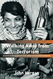 Walking Away from Terrorism: Accounts of Disengagement from Radical and Extremist Movements (Political Violence)