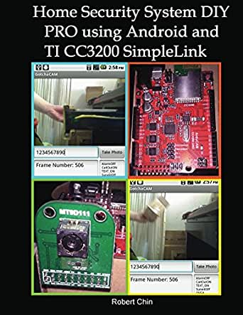 Amazon Com Home Security System Diy Pro Using Android And Ti Cc3200 Simplelink Ebook Chin Robert Kindle Store