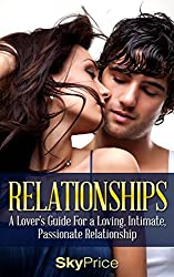 Relationships: A Lovers Guide For A Loving, Intimate, Passionate Relationship (Long Lasting Love, Relationships, Relationship Advise) (English Edition)
