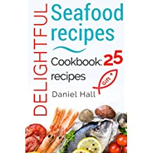 Delightful seafood recipes. Cookbook: 25 recipes.