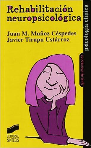 Rehabilitación Neuropsicológica por Juan Manuel Muñoz Céspedes epub