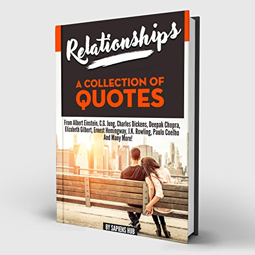RELATIONSHIPS: A Collection of Quotes: Albert Einstein, C.G. Jung, Charles Dickens, Deepak Chopra, Elizabeth Gilbert, Ernest Hemingway, J.K. Rowling, Paulo Coelho and many more!