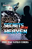 Secrets From Heaven: A Book of Divine Knowledge and Deep Mystery Based on the Messages the Author Received From the Lord and His Holy Angels for the Spiritual Elevation of Mankind
