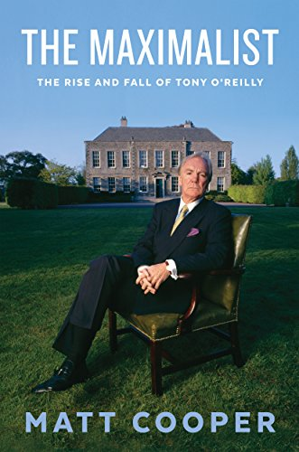 The Maximalist: The Rise and Fall of Tony O'Reilly (Biggest News Stories Of The 20th Century)