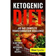 Ketogenic Diet: 40 Day Complete Transformation Challenge: Lose 1 Pound a day with 120 Ketogenic Diet Recipes (diabetes, diabetes diet, paleo, paleo diet, low carb, low carb diet, weight loss)