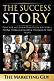 The Success Story: Discover and Learn How Ultra Successful People Work and Achieve the Results they Want