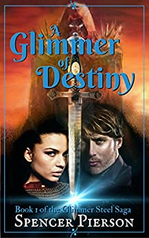 A Glimmer of Destiny: Book 1 of the Glimmer Steel Saga by [Pierson, Spencer]