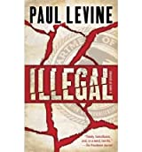 (ILLEGAL: A NOVEL OF SUSPENSE) BY LEVINE, PAUL(AUTHOR)Paperback Jan-2011