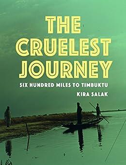 The Cruelest Journey: Six Hundred Miles To Timbuktu by [Salak, Kira]