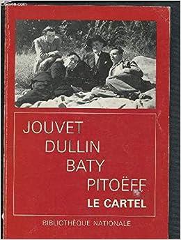 Jouvet, Dullin, Baty, Pitoëff: Le Cartel (French Edition ...